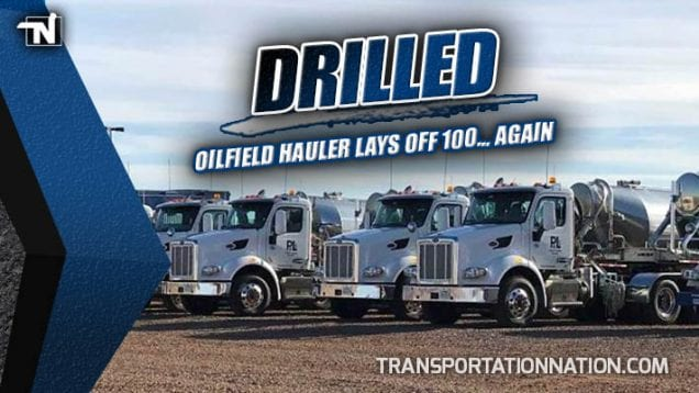 Drilled – Oilfield Hauler Lays off 100 Employees in Texas… Again