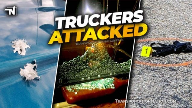 Truckers Attacked – July 17 2020